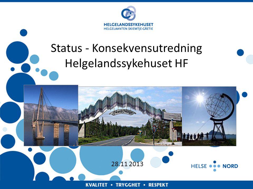 Administrerende direktør - Helgelandssykehuset HF Side 1 Status - Konsekvensutredning Helgelandssykehuset HF 28.11 2013