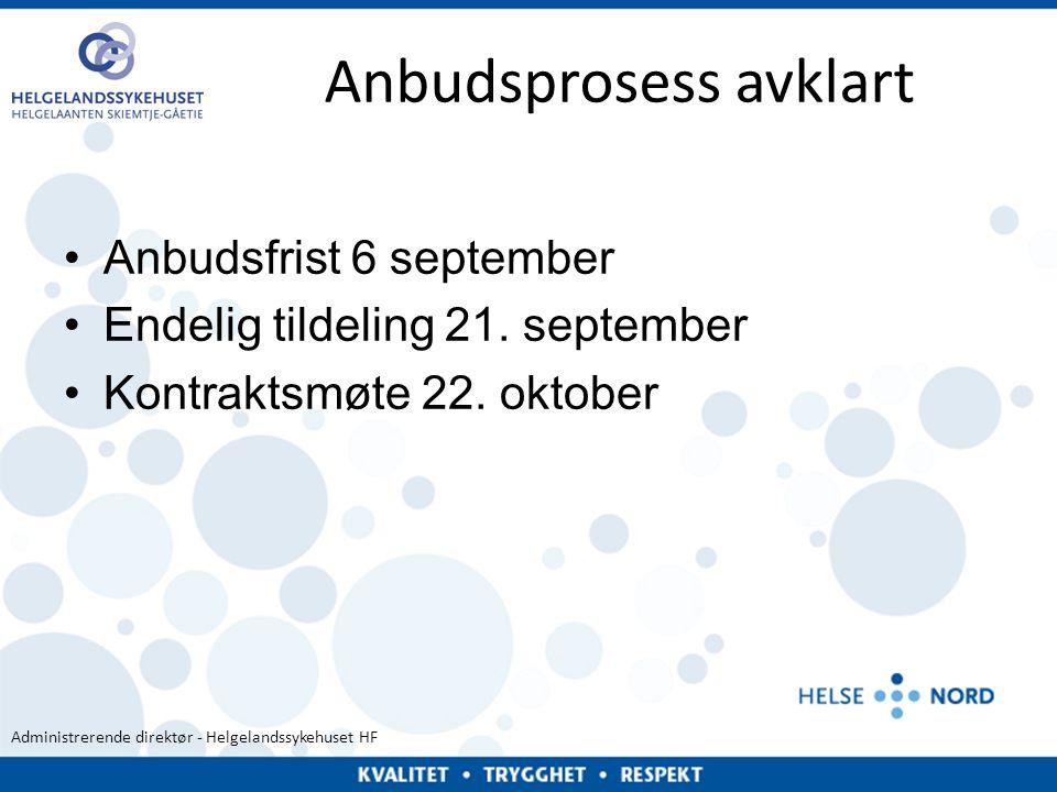 Administrerende direktør - Helgelandssykehuset HF Anbudsprosess avklart •Anbudsfrist 6 september •Endelig tildeling 21. september •Kontraktsmøte 22. o