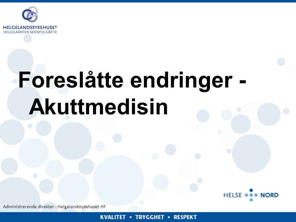 Administrerende direktør - Helgelandssykehuset HF Foreslåtte endringer - Akuttmedisin 16