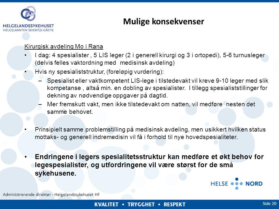 Administrerende direktør - Helgelandssykehuset HF Mulige konsekvenser Kirurgisk avdeling Mo i Rana •I dag: 4 spesialister, 5 LIS leger (2 i generell k