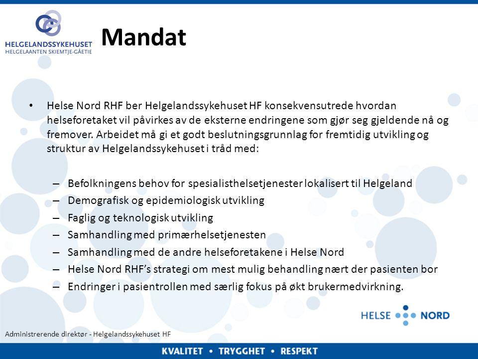 Administrerende direktør - Helgelandssykehuset HF Mandat • Helse Nord RHF ber Helgelandssykehuset HF konsekvensutrede hvordan helseforetaket vil påvir