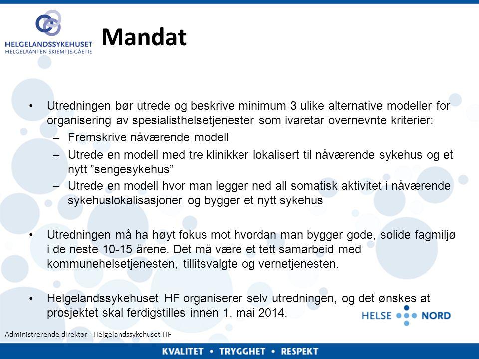 Administrerende direktør - Helgelandssykehuset HF Mandat •Utredningen bør utrede og beskrive minimum 3 ulike alternative modeller for organisering av