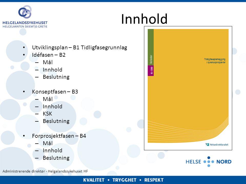 Administrerende direktør - Helgelandssykehuset HF Innhold • Utviklingsplan – B1 Tidligfasegrunnlag • Idéfasen – B2 – Mål – Innhold – Beslutning • Kons