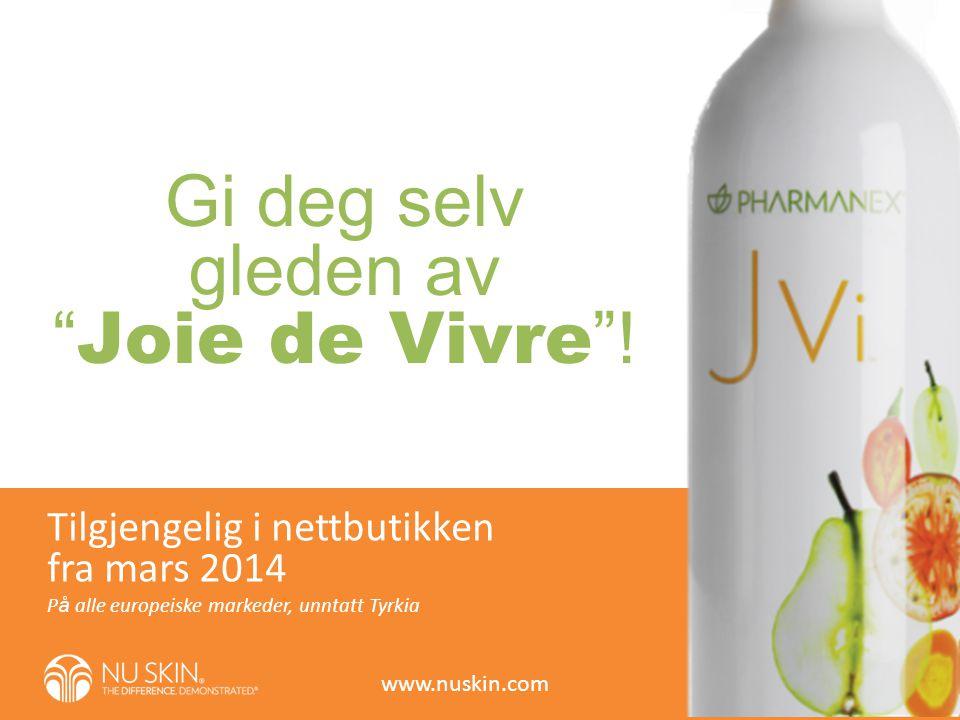 """Gi deg selv gleden av """" Joie de Vivre """"! P å alle europeiske markeder, unntatt Tyrkia Tilgjengelig i nettbutikken fra mars 2014 www.nuskin.com"""