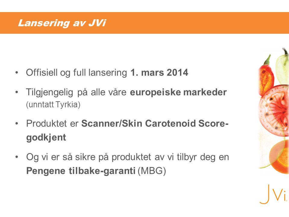 Lansering av JVi •Offisiell og full lansering 1. mars 2014 •Tilgjengelig på alle våre europeiske markeder (unntatt Tyrkia) •Produktet er Scanner/Skin