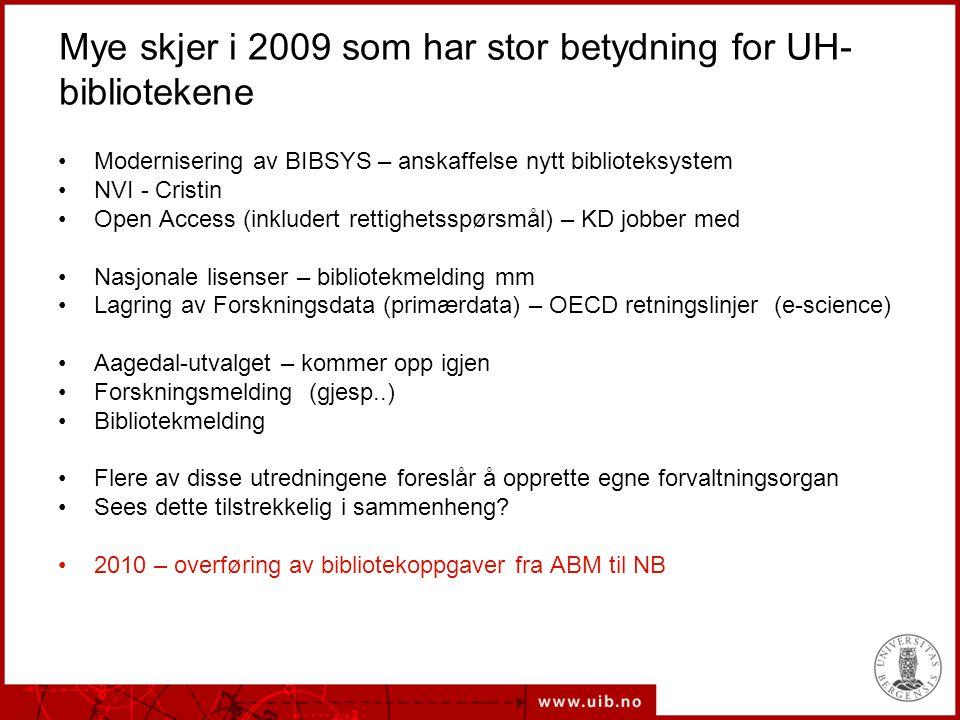 Mye skjer i 2009 som har stor betydning for UH- bibliotekene •Modernisering av BIBSYS – anskaffelse nytt biblioteksystem •NVI - Cristin •Open Access (inkludert rettighetsspørsmål) – KD jobber med •Nasjonale lisenser – bibliotekmelding mm •Lagring av Forskningsdata (primærdata) – OECD retningslinjer (e-science) •Aagedal-utvalget – kommer opp igjen •Forskningsmelding (gjesp..) •Bibliotekmelding •Flere av disse utredningene foreslår å opprette egne forvaltningsorgan •Sees dette tilstrekkelig i sammenheng.