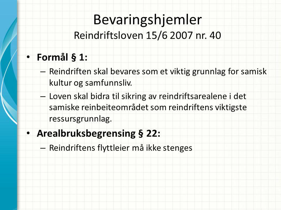 Bevaringshjemler Reindriftsloven 15/6 2007 nr. 40 • Formål § 1: – Reindriften skal bevares som et viktig grunnlag for samisk kultur og samfunnsliv. –