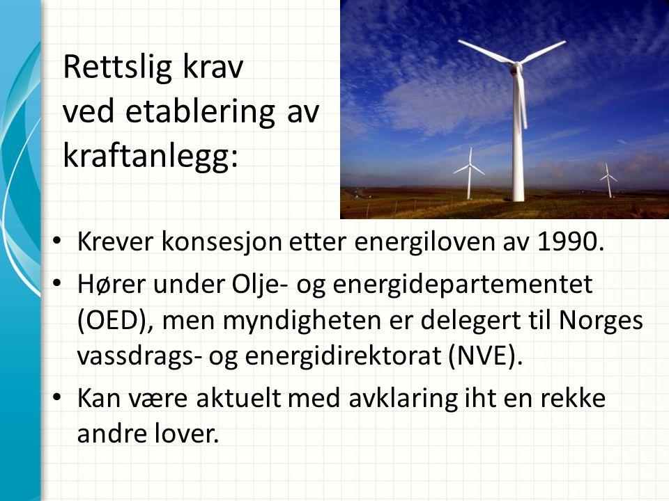Rettslig krav ved etablering av kraftanlegg: • Krever konsesjon etter energiloven av 1990. • Hører under Olje- og energidepartementet (OED), men myndi