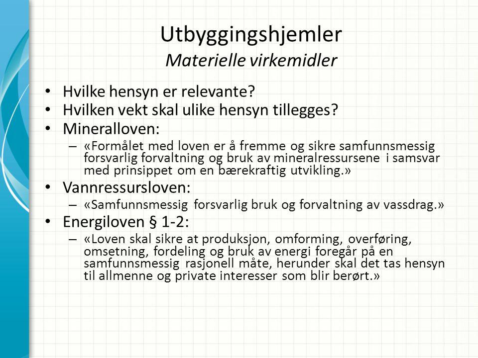 Utbyggingshjemler Materielle virkemidler • Hvilke hensyn er relevante? • Hvilken vekt skal ulike hensyn tillegges? • Mineralloven: – «Formålet med lov