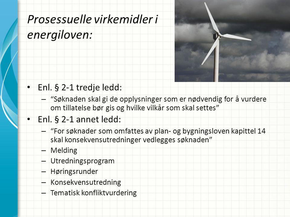 """Prosessuelle virkemidler i energiloven: • Enl. § 2-1 tredje ledd: – """"Søknaden skal gi de opplysninger som er nødvendig for å vurdere om tillatelse bør"""