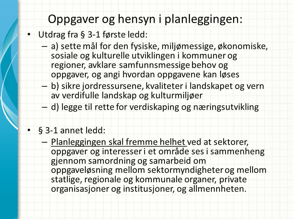 Oppgaver og hensyn i planleggingen: • Utdrag fra § 3-1 første ledd: – a) sette mål for den fysiske, miljømessige, økonomiske, sosiale og kulturelle ut