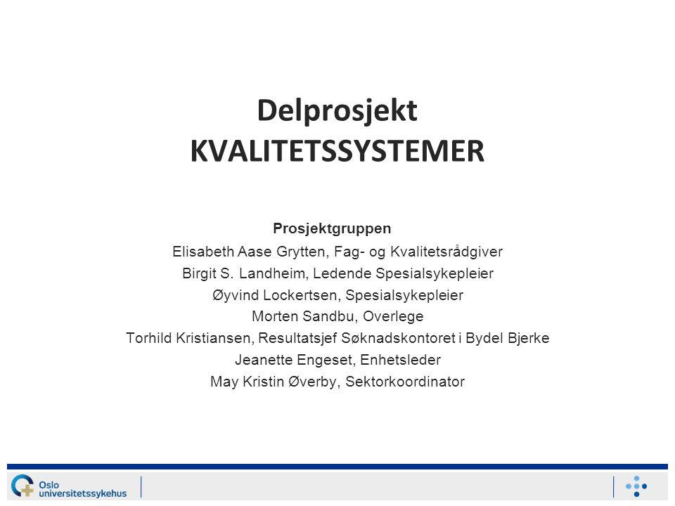 Delprosjekt KVALITETSSYSTEMER Prosjektgruppen Elisabeth Aase Grytten, Fag- og Kvalitetsrådgiver Birgit S. Landheim, Ledende Spesialsykepleier Øyvind L