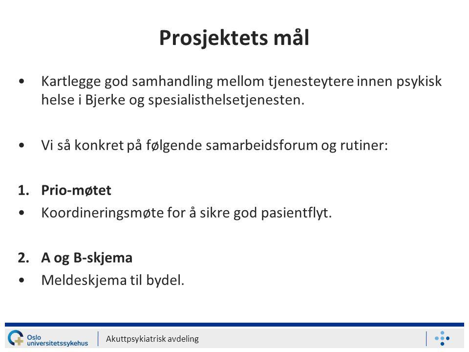 Akuttpsykiatrisk avdeling Prosjektets mål •Kartlegge god samhandling mellom tjenesteytere innen psykisk helse i Bjerke og spesialisthelsetjenesten. •V