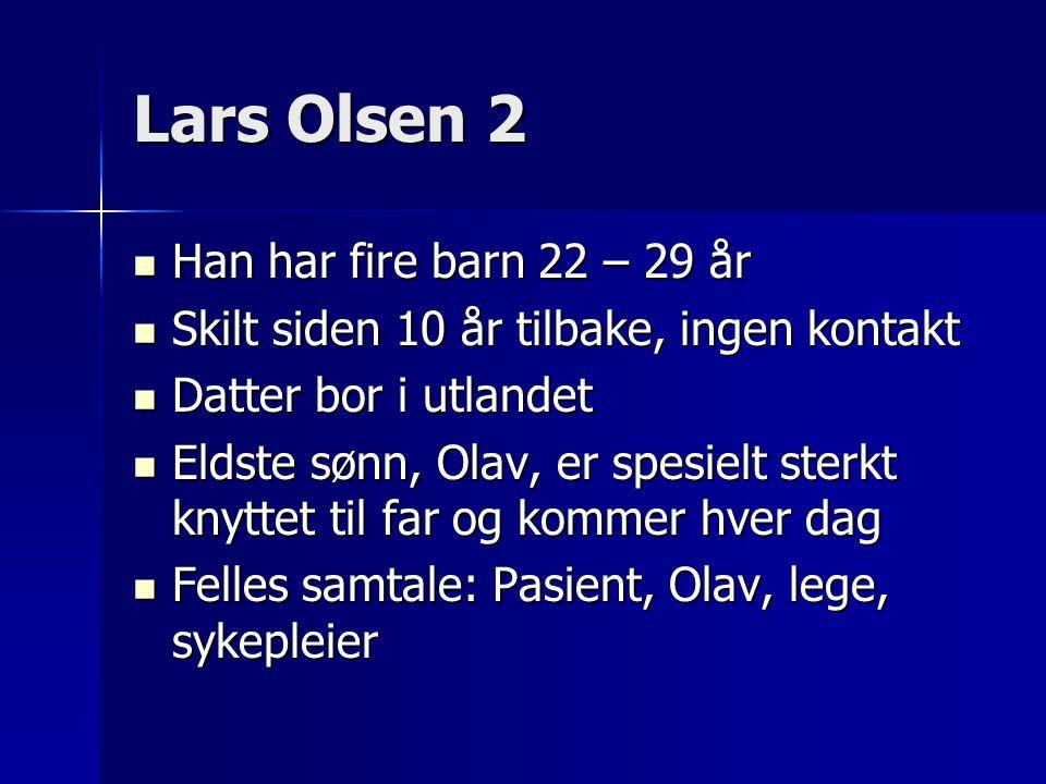 Lars Olsen 2  Han har fire barn 22 – 29 år  Skilt siden 10 år tilbake, ingen kontakt  Datter bor i utlandet  Eldste sønn, Olav, er spesielt sterkt