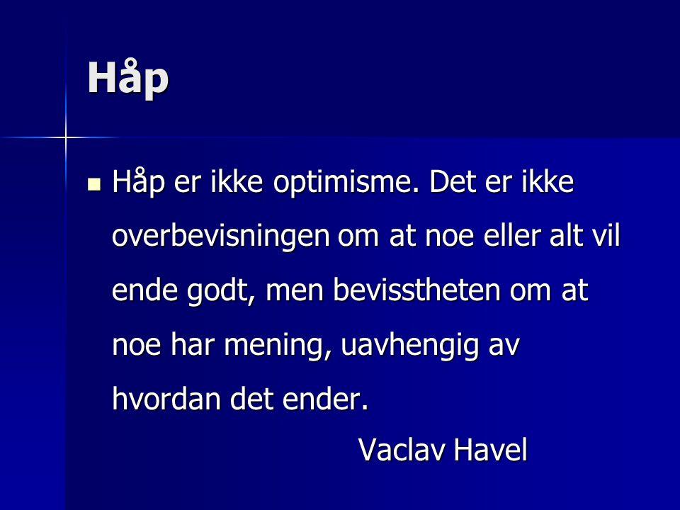 Håp  Håp er ikke optimisme. Det er ikke overbevisningen om at noe eller alt vil ende godt, men bevisstheten om at noe har mening, uavhengig av hvorda
