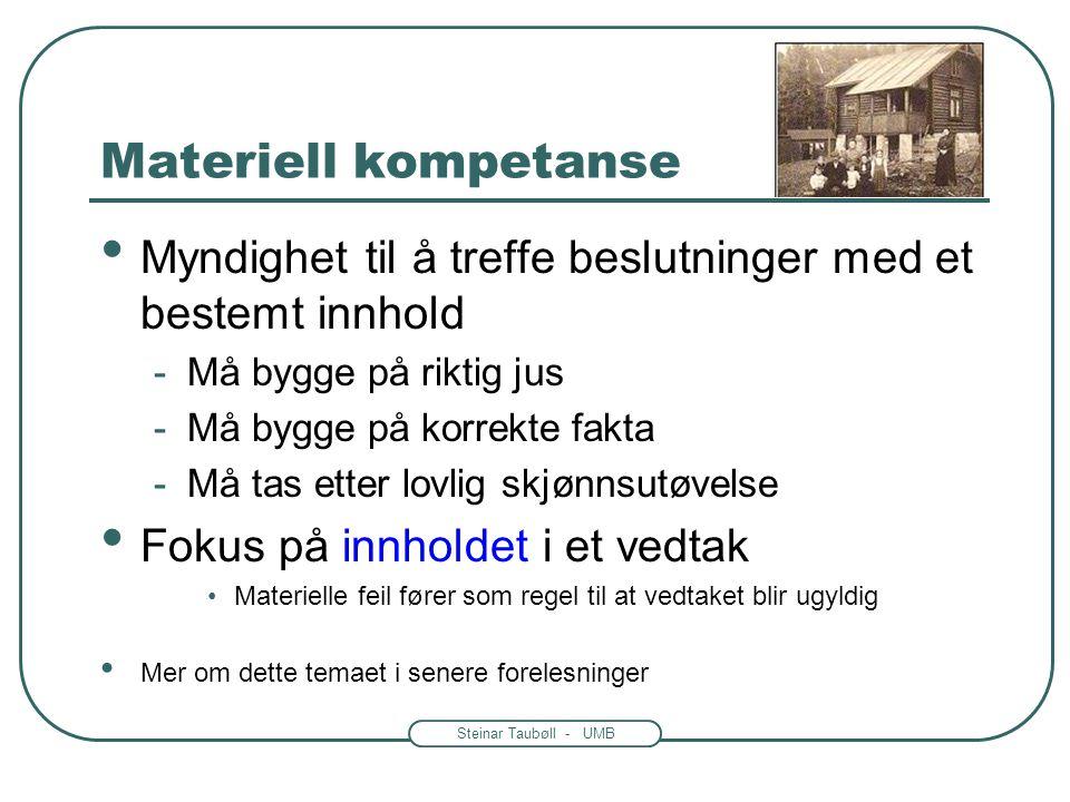 Steinar Taubøll - UMB Materiell kompetanse • Myndighet til å treffe beslutninger med et bestemt innhold -Må bygge på riktig jus -Må bygge på korrekte