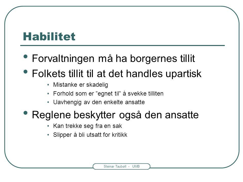 Steinar Taubøll - UMB Habilitet • Forvaltningen må ha borgernes tillit • Folkets tillit til at det handles upartisk •Mistanke er skadelig •Forhold som