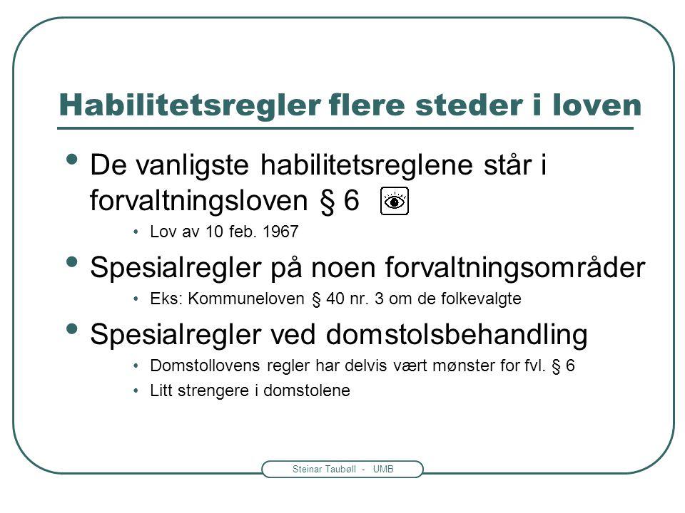 Steinar Taubøll - UMB Habilitetsregler flere steder i loven • De vanligste habilitetsreglene står i forvaltningsloven § 6 •Lov av 10 feb. 1967 • Spesi