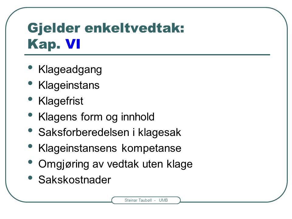 Steinar Taubøll - UMB Gjelder enkeltvedtak: Kap. VI • Klageadgang • Klageinstans • Klagefrist • Klagens form og innhold • Saksforberedelsen i klagesak