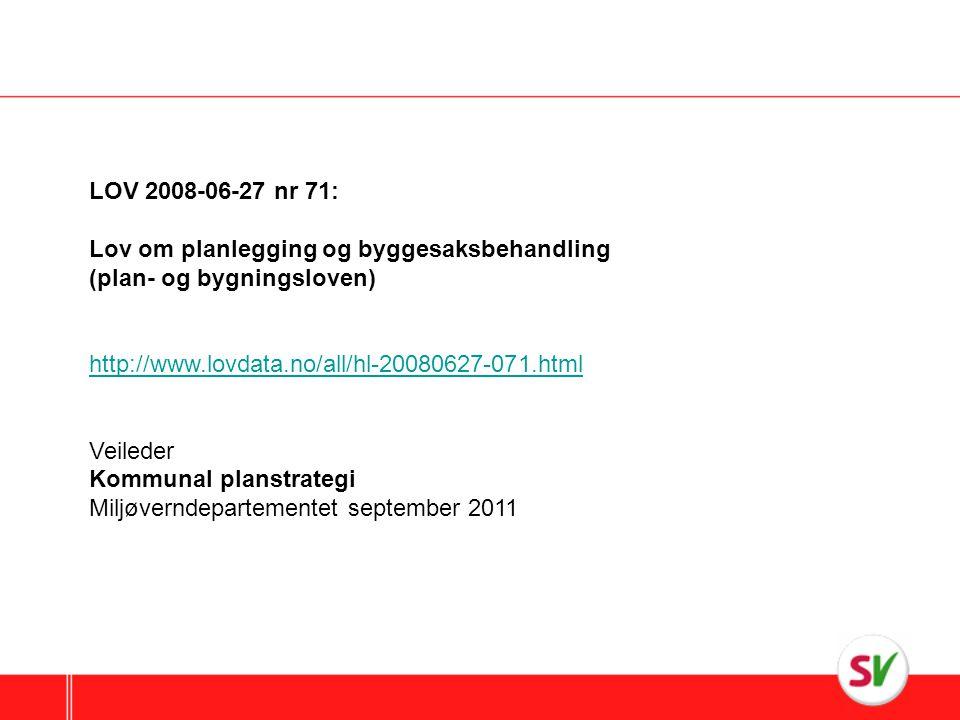 LOV 2008-06-27 nr 71: Lov om planlegging og byggesaksbehandling (plan- og bygningsloven) http://www.lovdata.no/all/hl-20080627-071.html Veileder Kommunal planstrategi Miljøverndepartementet september 2011