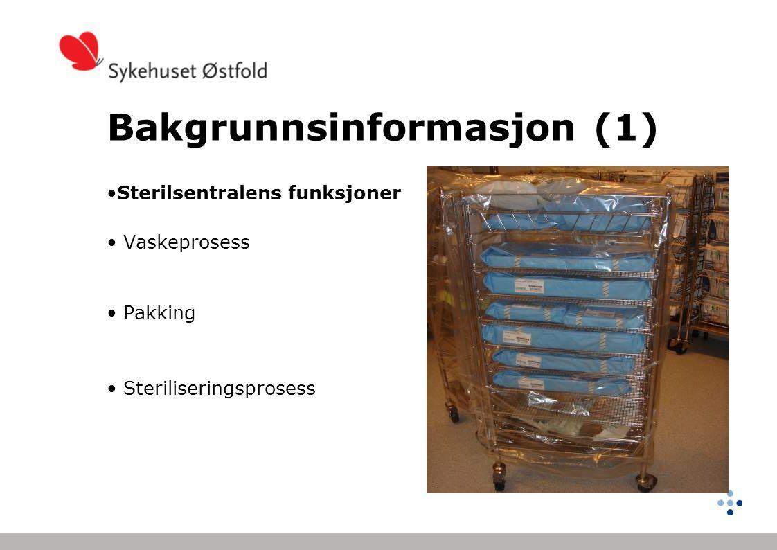Bakgrunnsinformasjon (1) •Sterilsentralens funksjoner • Vaskeprosess • Pakking • Steriliseringsprosess