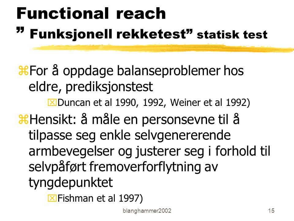 """blanghammer200215 Functional reach """" Funksjonell rekketest"""" statisk test zFor å oppdage balanseproblemer hos eldre, prediksjonstest xDuncan et al 1990"""