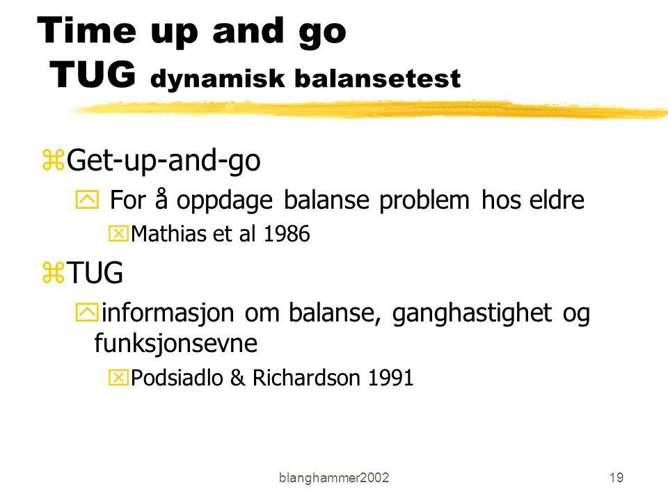 blanghammer200219 Time up and go TUG dynamisk balansetest zGet-up-and-go y For å oppdage balanse problem hos eldre xMathias et al 1986 zTUG yinformasj