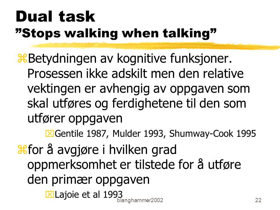 """blanghammer200222 Dual task """"Stops walking when talking"""" zBetydningen av kognitive funksjoner. Prosessen ikke adskilt men den relative vektingen er av"""