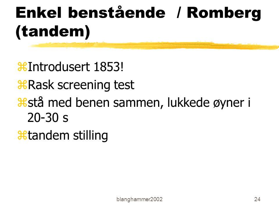 blanghammer200224 Enkel benstående / Romberg (tandem) zIntrodusert 1853! zRask screening test zstå med benen sammen, lukkede øyner i 20-30 s ztandem s