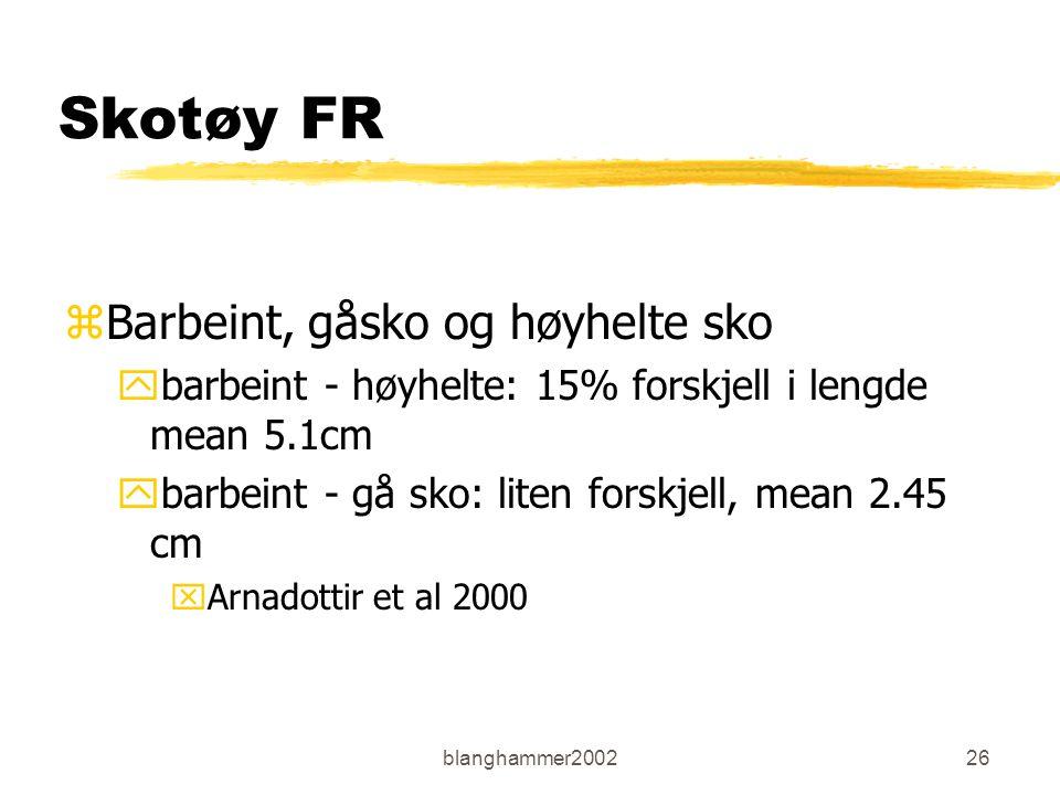 blanghammer200226 Skotøy FR zBarbeint, gåsko og høyhelte sko ybarbeint - høyhelte: 15% forskjell i lengde mean 5.1cm ybarbeint - gå sko: liten forskje