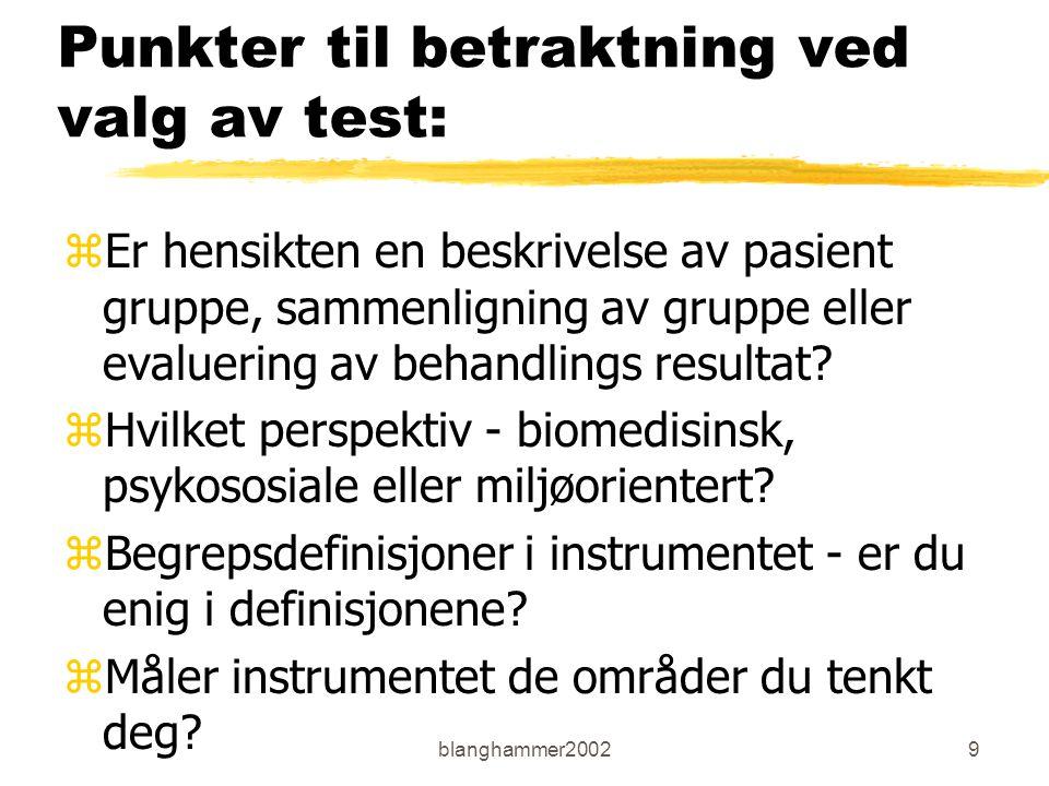 blanghammer20029 Punkter til betraktning ved valg av test: zEr hensikten en beskrivelse av pasient gruppe, sammenligning av gruppe eller evaluering av