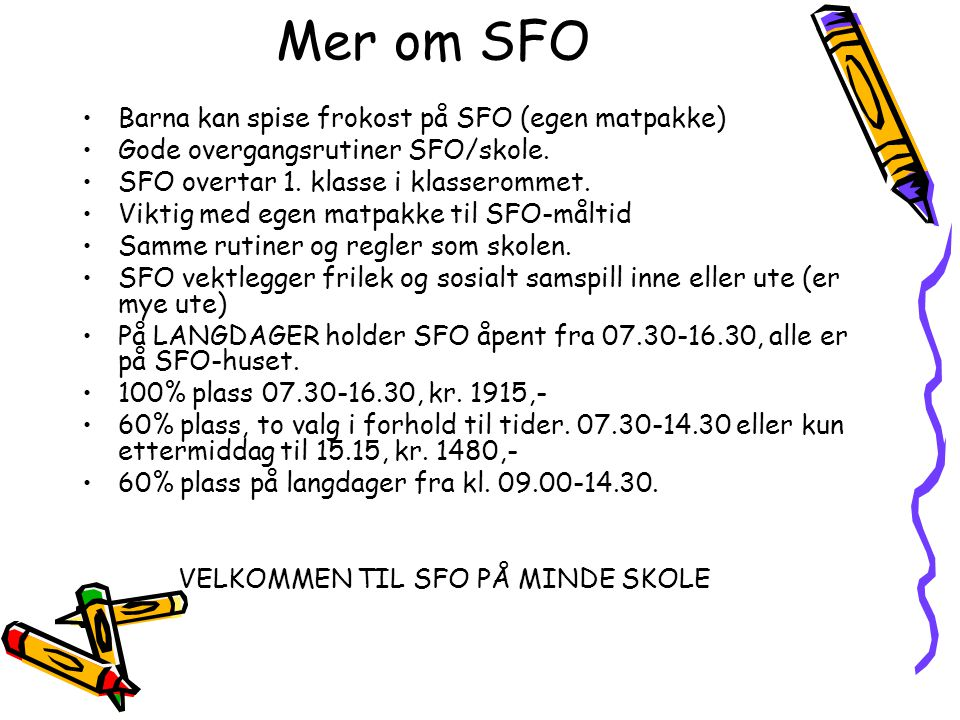 Mer om SFO •Barna kan spise frokost på SFO (egen matpakke) •Gode overgangsrutiner SFO/skole.