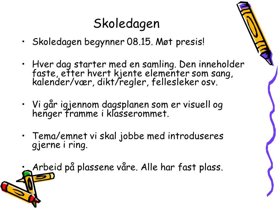 Skoledagen •Skoledagen begynner 08.15.Møt presis.
