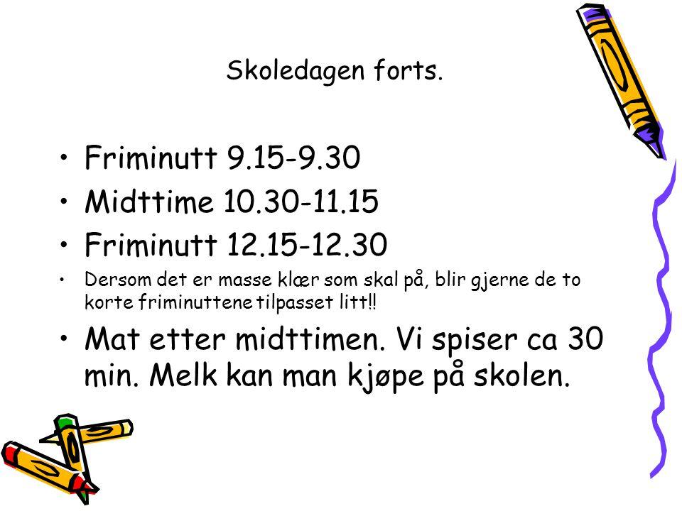 Skoledagen forts. •Friminutt 9.15-9.30 •Midttime 10.30-11.15 •Friminutt 12.15-12.30 •Dersom det er masse klær som skal på, blir gjerne de to korte fri
