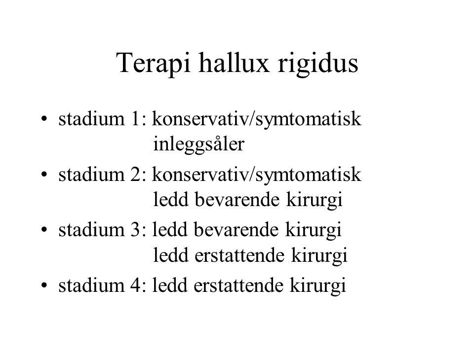 Terapi hallux rigidus •stadium 1: konservativ/symtomatisk inleggsåler •stadium 2: konservativ/symtomatisk ledd bevarende kirurgi •stadium 3: ledd beva