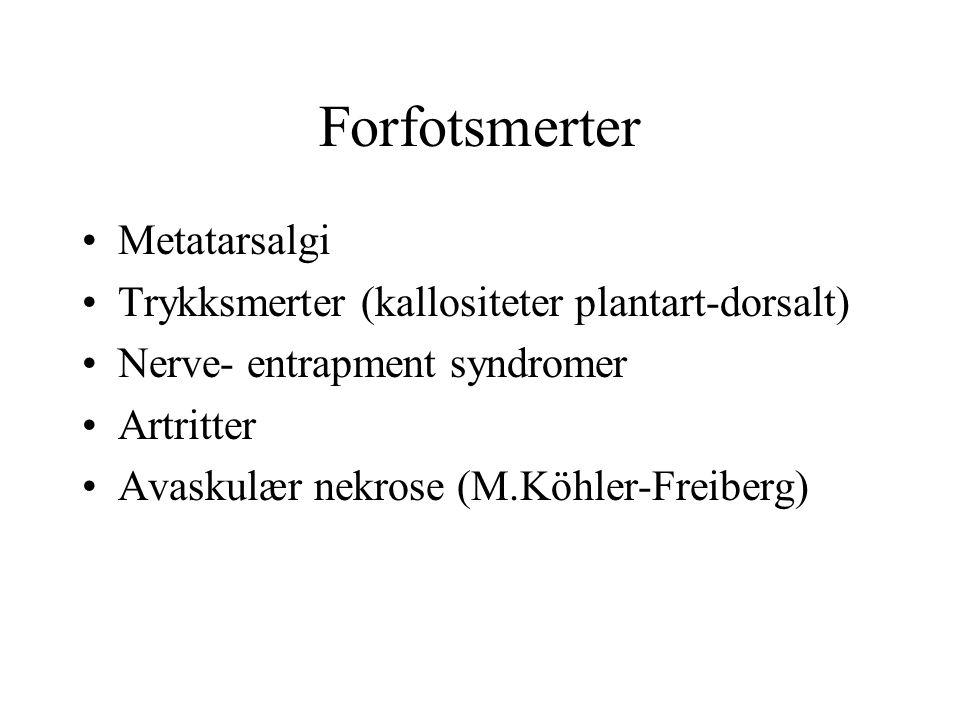 Forfotsmerter •Metatarsalgi •Trykksmerter (kallositeter plantart-dorsalt) •Nerve- entrapment syndromer •Artritter •Avaskulær nekrose (M.Köhler-Freiber