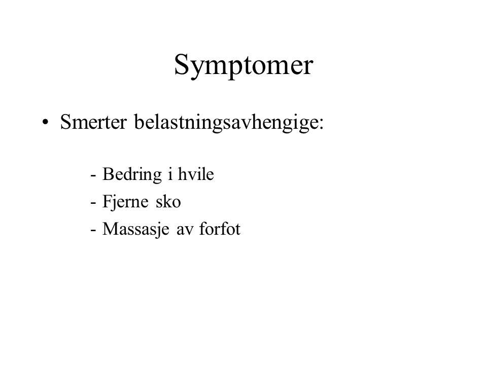 Symptomer •Smerter belastningsavhengige: -Bedring i hvile -Fjerne sko -Massasje av forfot