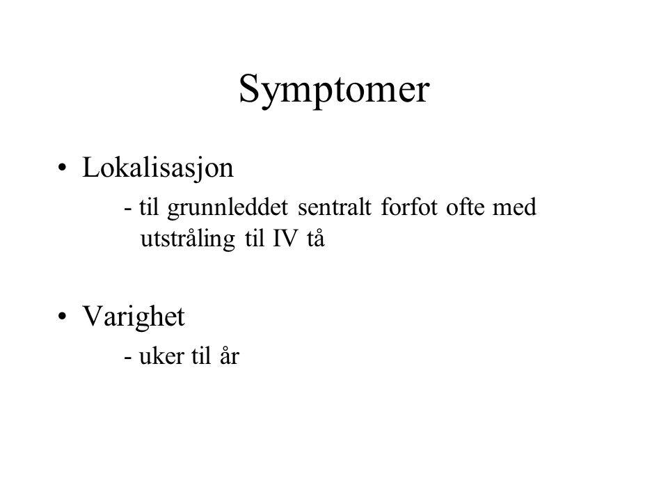 Symptomer •Lokalisasjon - til grunnleddet sentralt forfot ofte med utstråling til IV tå •Varighet - uker til år