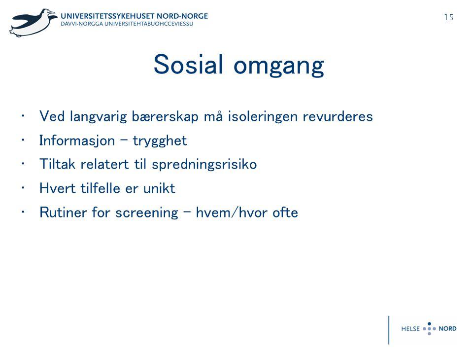 15 Sosial omgang • Ved langvarig bærerskap må isoleringen revurderes • Informasjon – trygghet • Tiltak relatert til spredningsrisiko • Hvert tilfelle er unikt • Rutiner for screening – hvem/hvor ofte