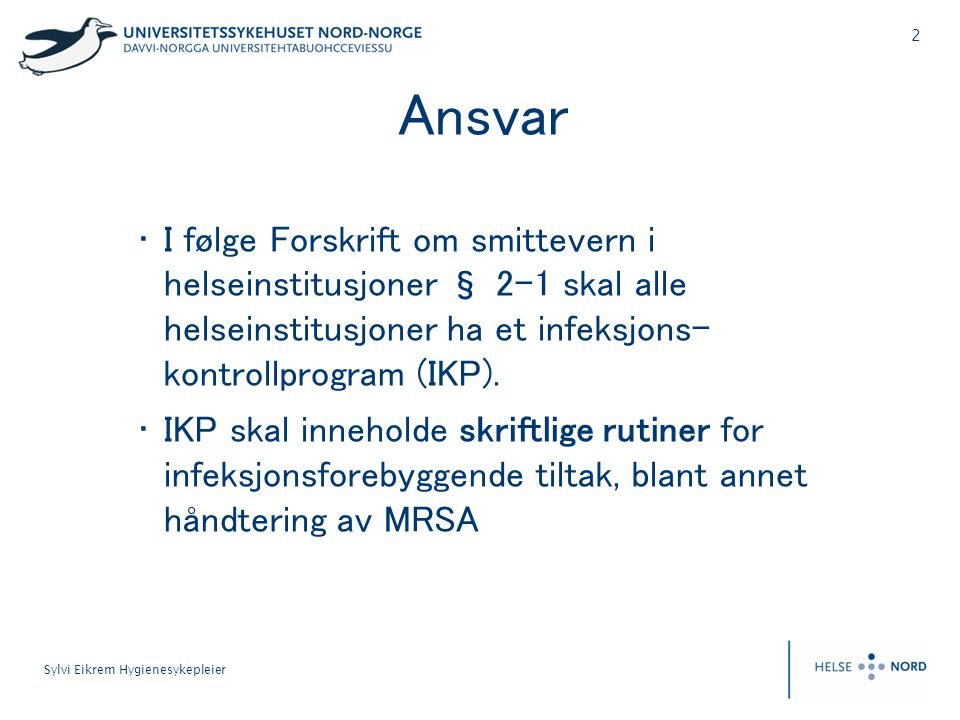 3 Sylvi Eikrem Hygienesykepleier Funn av MRSA • Ta i bruk de nedskrevne rutinene for MRSA • 1.