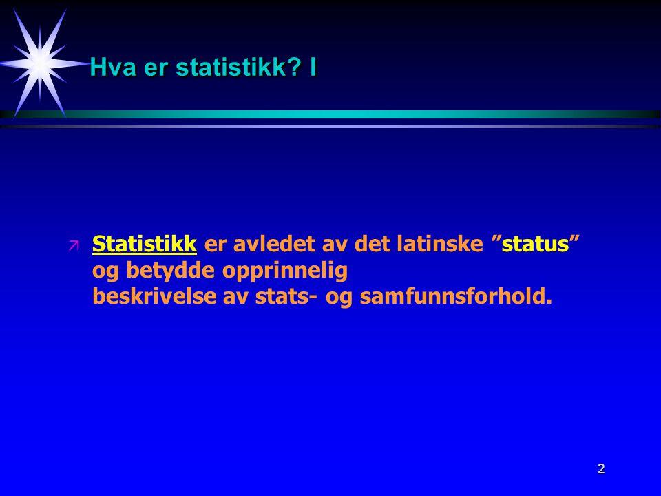 """2 Hva er statistikk? I ä Statistikk er avledet av det latinske """"status"""" og betydde opprinnelig beskrivelse av stats- og samfunnsforhold."""