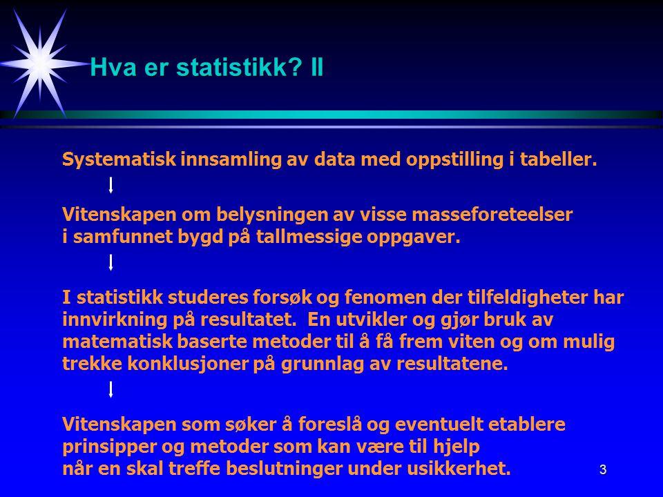 4 Hovedområder innen statistikk - Forsøksplanlegging / Datainnsamling - Beskrivende statistikk - Sannsynlighetsregning m/kombinatorikk, sannsynlighetsmodeller - Statistisk inferens
