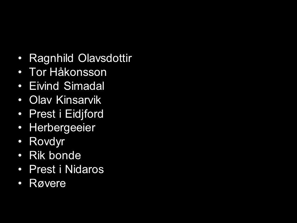 •Ragnhild Olavsdottir •Tor Håkonsson •Eivind Simadal •Olav Kinsarvik •Prest i Eidjford •Herbergeeier •Rovdyr •Rik bonde •Prest i Nidaros •Røvere
