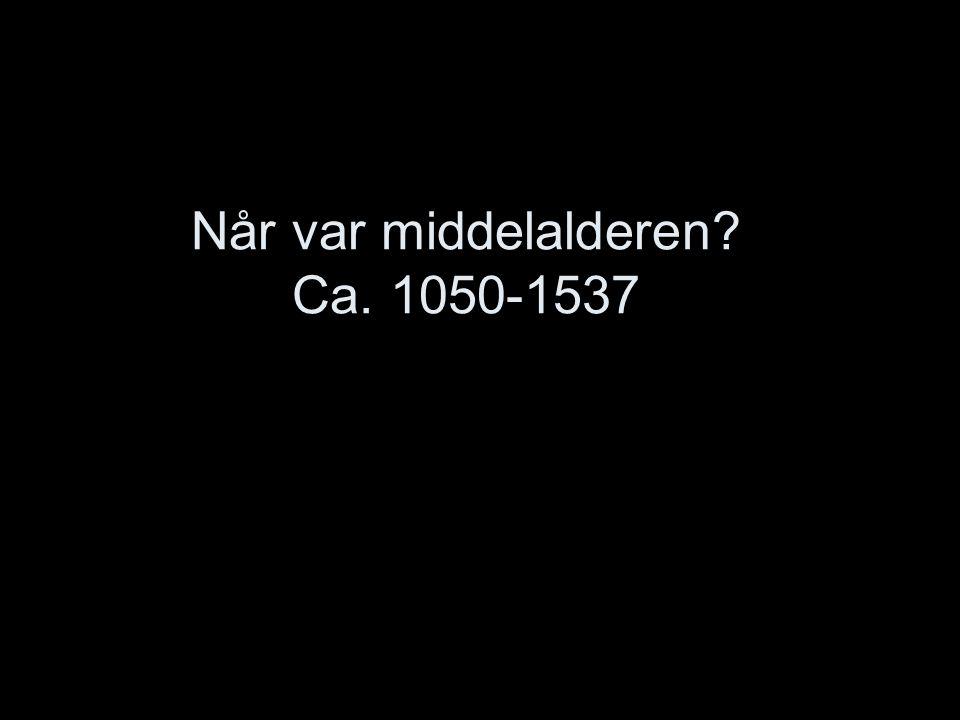 Når var middelalderen? Ca. 1050-1537