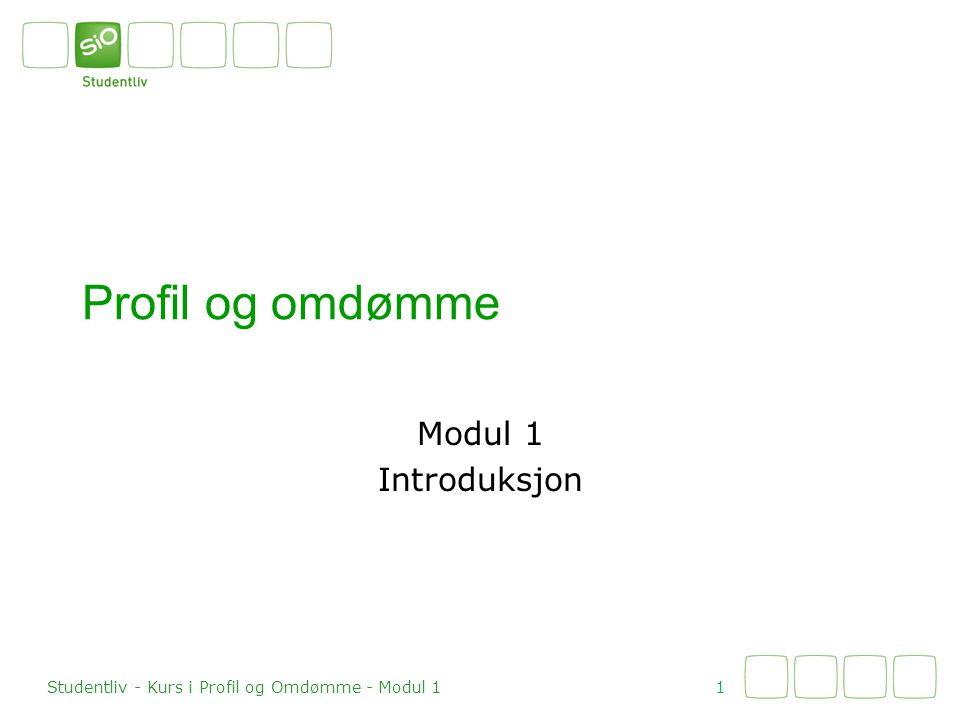 Profil og omdømme Modul 1 Introduksjon 1 Studentliv - Kurs i Profil og Omdømme - Modul 1