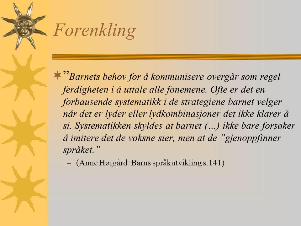 Forenklingsstrategi: Utelating  Sløyfe konsonant us ? hus  us