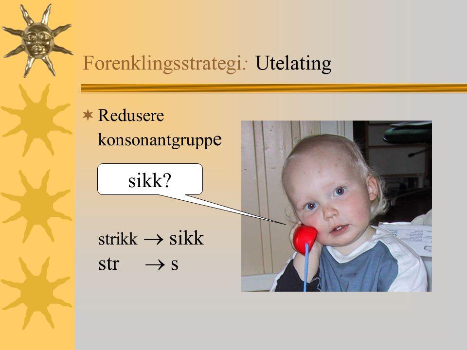 Forenklingsstrategi: Utelating  Redusere konsonantgrupp e sikk? strikk  sikk str  s