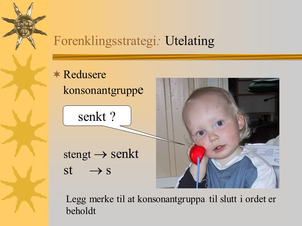 Forenklingsstrategi: Utelating  Redusere konsonantgrupp e senkt .