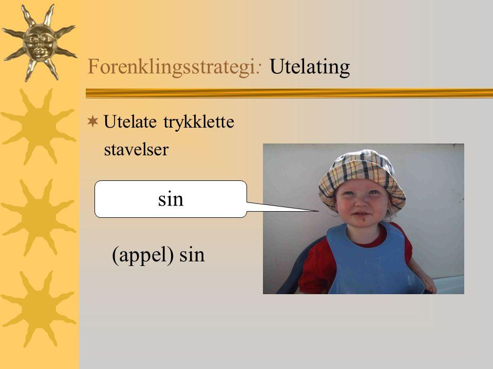Forenklingsstrategi: Utelating  Utelate trykklette stavelser (appel) sin sin