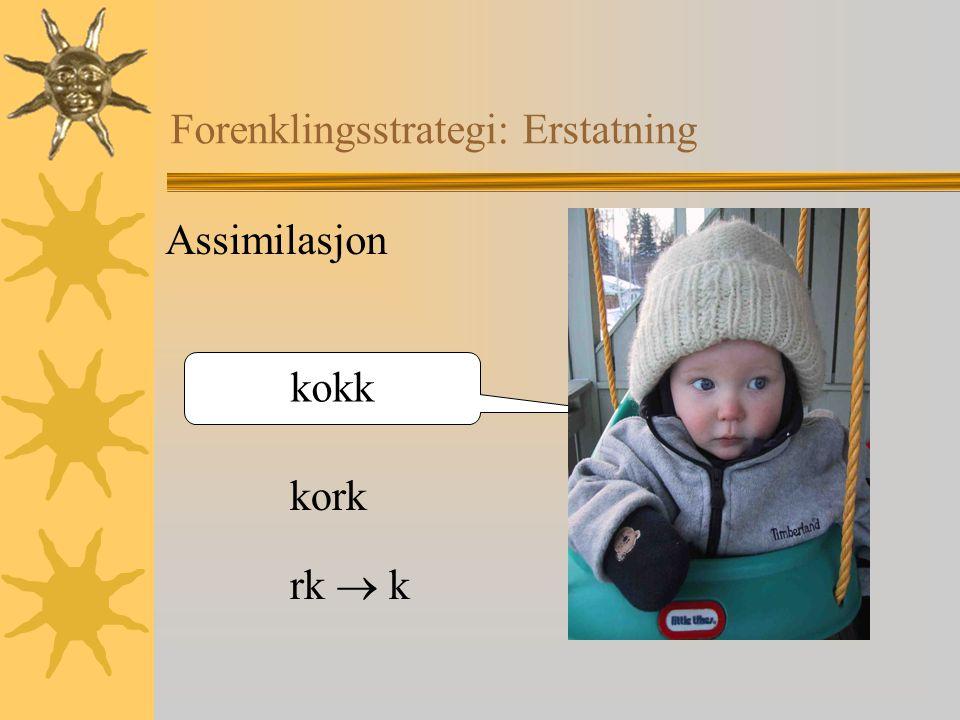 Forenklingsstrategi: Erstatning Assimilasjon kork kokk rk  k